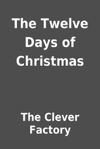 The Twelve Days of Christmas by The Clever…