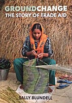 Groundchange : the story of Trade Aid by…