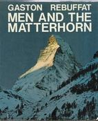 Men and the Matterhorn by Gaston Rébuffat