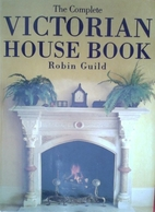 The Victorian House Book by Robin Guild