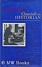 Churchill as historian by Maurice Ashley
