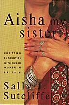 Aisha, My Sister: Christian Encounters with…