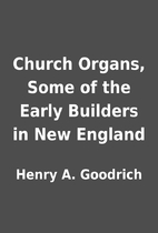Church Organs, Some of the Early Builders in…