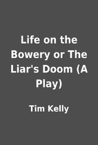 Life on the Bowery or The Liar's Doom (A…