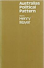 Australia's Political Pattern by Henry Mayer
