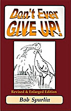 Don't ever give up by Bob Spurlin
