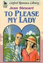TO PLEASE MY LADY by Jean Stewart