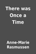 There was Once a Time by Anne-Marie…