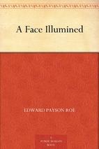 A Face Illumined by Edward Payson Roe