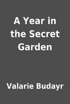 A Year in the Secret Garden by Valarie…