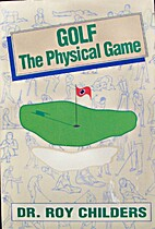 Golf: The physical game by Roy Childers