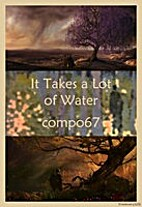 It Takes a Lot of Water by compo67