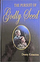 The Pursuit of Godly Seed by Denny Kenaston