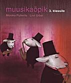Muusikaõpik 3. klassile by Monika Pullerits
