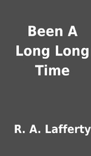Been A Long Long Time by R. A. Lafferty