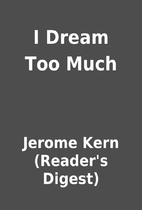 I Dream Too Much by Jerome Kern (Reader's…