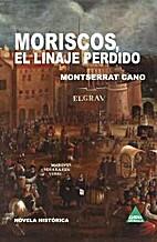 Moriscos, el linaje perdido by Montserrat…