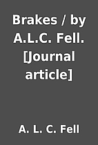 Brakes / by A.L.C. Fell. [Journal article]…