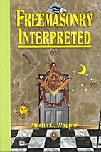 Freemasonry Interpreted by Martin L. Wagner
