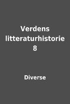 Verdens litteraturhistorie 8 by Diverse