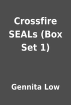 Crossfire SEALs (Box Set 1) by Gennita Low