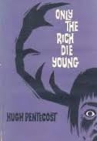 Only the rich die young by Hugh Pentecost