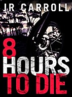 8 Hours to Die by J.R. Carroll