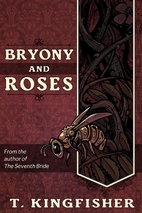 Bryony And Roses by T Kingfisher