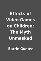 Effects of Video Games on Children: The Myth…