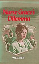 Nurse Grace's Dilemma by W. E. D. Ross