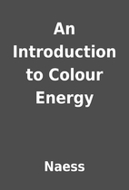 An Introduction to Colour Energy by Naess