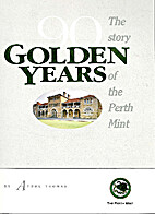 90 golden years: The story of the Perth Mint…