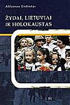 Žydai, lietuviai ir holokaustas by Alfonsas…
