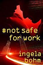 Not Safe For Work by Ingela Bohm
