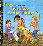 We Like to Do Things (A Little Golden Book)…