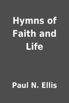 Hymns of Faith and Life by Paul N. Ellis