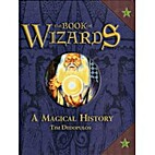 The BOOK OF WIZARDS A MAGICAL HISTORY by Tim…