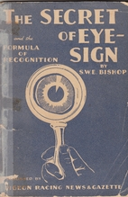 The secret of eye-sign by S.W.E. Bishop