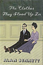 The Clothes They Stood Up In by Alan Bennett