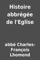 Histoire abbrégée de l'Eglise by abbé…