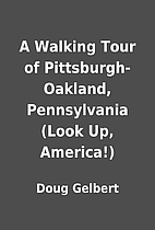 A Walking Tour of Pittsburgh-Oakland,…