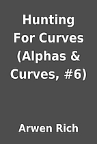Hunting For Curves (Alphas & Curves, #6) by…