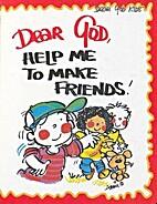 Dear God, Help Me to Make Friends by Annie…