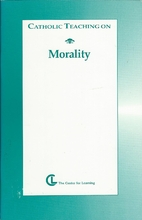 Catholic Teaching on Morality by Center for…