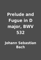 Prelude and Fugue in D major, BWV 532 by…