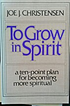 To Grow in Spirit by Joe J. Christensen