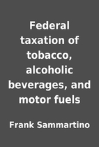 Federal taxation of tobacco, alcoholic…