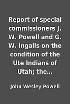 Report of special commissioners J. W. Powell…