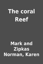 The coral Reef by Mark and Zipkas Norman,…