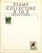 Stamp Collecting A-Z by Walter G. Young